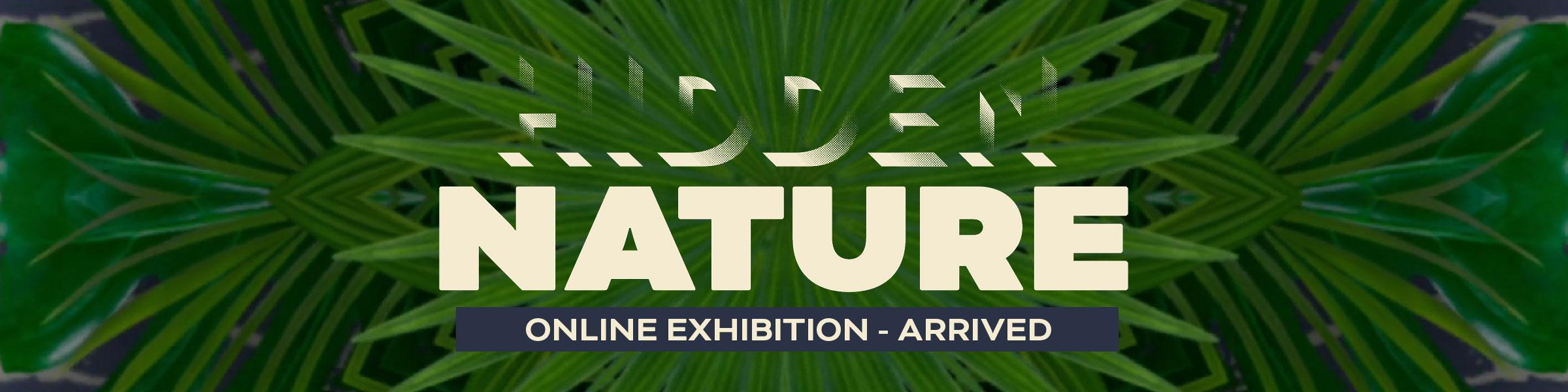 Hidden nature exhibition - open now